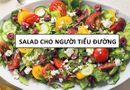 Bí quyết chế biến Salad vừa ngon vừa bổ cho người bệnh tiểu đường