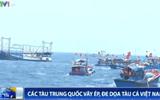 Tin tức Biển Đông mới nhất: 40 tàu thép của TQ vây ép tàu cá VN