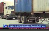 Ùn tắc hàng trăm xe container tại cửa khẩu Mộc Bài
