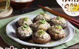 Nấm nhồi thịt – món ăn cả nhà đều thích mê