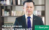 """Chủ tịch Intracom Nguyễn Thanh Việt: """"Hạnh phúc là phải phục vụ những người khác"""""""