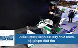 Video: Môtô cảnh sát Dubai bay như chim khiến tội phạm run sợ