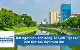 """Video: Bất ngờ sông Tô Lịch """"thay da đổi thịt"""",đẹp nên thơ sau đợt mưa lớn kéo dài"""