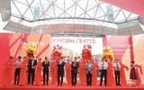 Khai trương Vincom Center Landmark 81 tại toà tháp cao nhất Việt Nam
