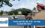Vượt quá tốc độ, ô tô - xe máy bị phạt thế nào?
