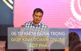Thầy Hán Quang Dự chia sẻ 6 từ khóa quan trọng giúp phụ nữ đột phá trong kinh doanh online