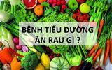 Bị bệnh tiểu đường nên ăn rau gì tốt?