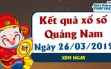 Kết quả xổ số Quảng Nam ngày 26/3/2019