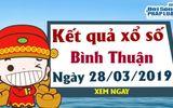 Trực tiếp kết quả Xổ số Bình Thuận hôm nay, thứ 5 ngày 28 /3/2019