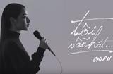 """Tin tức - Bất chấp ồn ào Chi Pu ra mắt ca khúc thứ 5: """"Tôi vẫn hát!"""""""