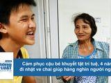 """Tin tức - """"Tấm lòng Bồ Tát"""" của cậu bé khuyết tật trí tuệ 4 năm đi nhặt ve chai giúp hàng nghìn người nghèo"""