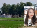 Vụ nữ sinh giao gà bị sát hại ở Điện Biên: Nghi phạm chủ mưu