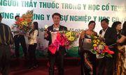 Lương y Nguyễn Đức Sinh: Người gieo mầm sống cho những cặp vợ chồng hiếm muộn