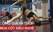 Ông già 69 tuổi múa cột điệu nghệ như vũ công
