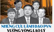 [INFOGRAPHIC] Những cựu lãnh đạo PVN vướng vòng lao lý
