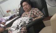 Bác sĩ xác nhận bà Hứa Thị Phấn tỉnh táo nhưng nhiều bệnh