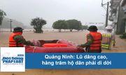 Quảng Ninh: Lũ dâng cao, hàng trăm hộ dân phải di dời