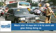 Mách nhỏ 10 mẹo khi ô tô bị cảnh sát giao thông dừng xe