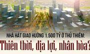 Xây nhà hát 1.500 tỷ ở Thủ Thiêm: Thiên thời, địa lợi, nhân hoà?