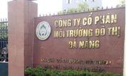 Vụ xôn xao nhân sự ngành môi trường TP.Đà Nẵng: Nhiều câu hỏi bỏ ngỏ?