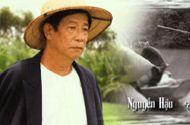 Tin tức - Những bộ phim để lại ấn tượng sâu đậm của cố nghệ sĩ Nguyễn Hậu