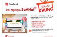Cần biết - Seabank giới thiệu phiên bản internet banking hoàn toàn mới
