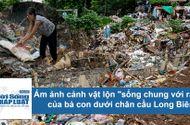 """Tin tức - Ám ảnh cảnh sống của dân dưới chân cầu Long Biên bị rác """"bủa vây tứ phía"""""""