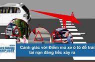 Tin tức - Clip: Cảnh giác với điểm mù xe ô tô để tránh tai nạn đáng tiếc