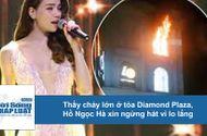 Tin tức - Video: Thấy cháy lớn ở tòa Diamond Plaza, Hồ Ngọc Hà xin ngừng hát vì lo lắng