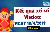 Kinh doanh - Trực tiếp Kết quả xổ số Vietlott thứ 5 ngày 18/4/2019