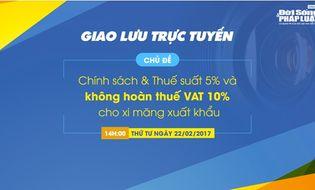 Chính sách mới - Giao lưu trực tuyến: Thuế suất 5%, không hoàn thuế VAT đối với xi măng xuất khẩu