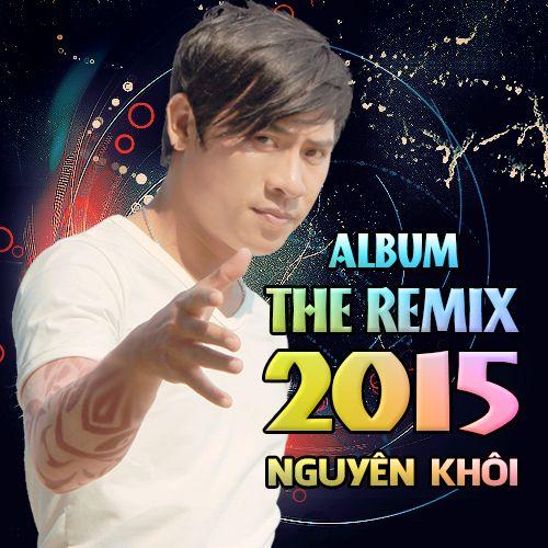 """""""The Remix 2015"""" - Album không thể bỏ qua trong hè này của Nguyên Khôi - Ảnh 1"""