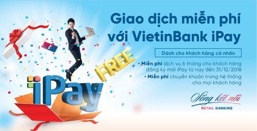 Miễn phí 6 tháng duy trì VietinBank iPay cho khách hàng đăng ký mới - Ảnh 1