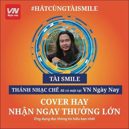 """Sôi động cuộc thi """"Hát cùng Tài Smile – Cover hay nhận ngay thưởng lớn"""" trên VN Ngày Nay - Ảnh 1"""