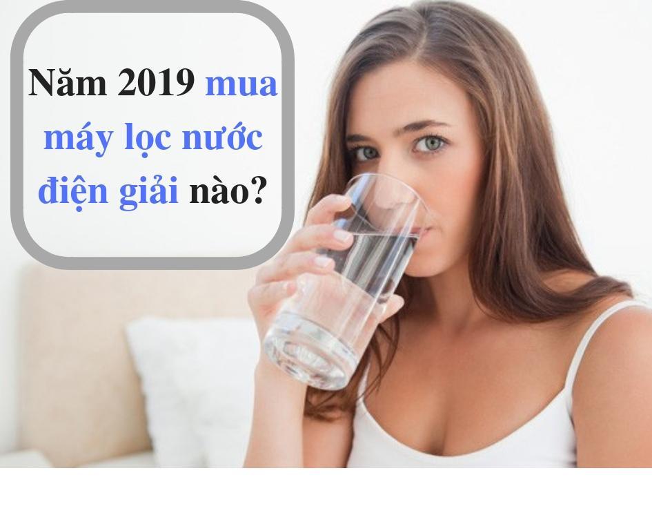 Tư vấn mua máy lọc nước điện giải không cưỡng nổi 2019 - Ảnh 1