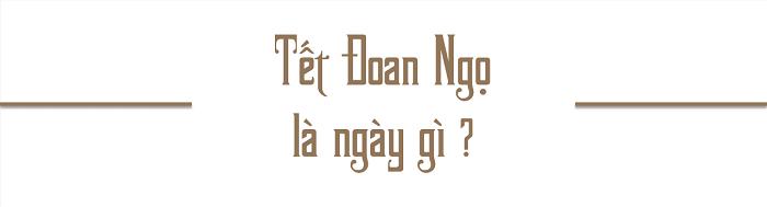 Nguồn gốc, ý nghĩa Tết Đoan Ngọ của người Việt - Ảnh 2