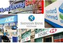 """Thị trường - Ngân hàng ngoại """"đổ bộ"""" vào VN: Thách thức lớn với ngân hàng trong nước"""