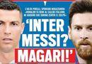 """Tin tức - Inter """"chơi lớn"""", Messi sắp đối đầu Ronaldo ở Serie A?"""