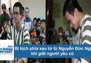 Tin tức - Bi kịch phía sau tử tù Nguyễn Đức Nghĩa khi giết người yêu cũ