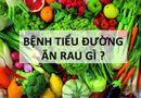 Sức khoẻ - Làm đẹp - Bị bệnh tiểu đường nên ăn rau gì tốt?