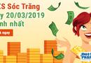 Kinh doanh - Trực tiếp kết quả xổ số Sóc Trăng hôm nay, thứ 4 ngày 20/3/2019
