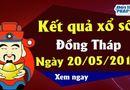 Kinh doanh - Kết quả xổ số Đồng Tháp ngày 20/5/2019