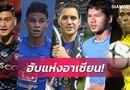 """Bóng đá - Báo Thái Lan: """"Chúng tôi tự hào vì các ngôi sao Đông Nam Á ngày càng tìm đến Thai League nhiều hơn"""""""