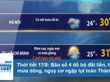 Thời tiết 17/8: Bão số 4 đổ bộ, Hà Nội mưa dông, nguy cơ ngập lụt đường phố