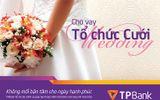 TPBank cho vay tổ chức cưới hạn mức 100 triệu, lãi suất 1%/tháng