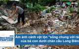 """Ám ảnh cảnh sống của dân dưới chân cầu Long Biên bị rác """"bủa vây tứ phía"""""""