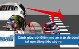 Clip: Cảnh giác với điểm mù xe ô tô để tránh tai nạn đáng tiếc