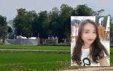 """Vụ nữ sinh giao gà bị sát hại ở Điện Biên: Nghi phạm chủ mưu """"giở trò"""" tại trại tạm giam"""