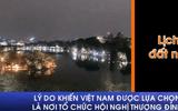Lý do khiến Việt Nam được lựa chọn là nơi tổ chức hội nghị thượng đỉnh