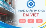 Phòng khám đa khoa Đại Việt khám ngoài giờ có thật sự tốt không?